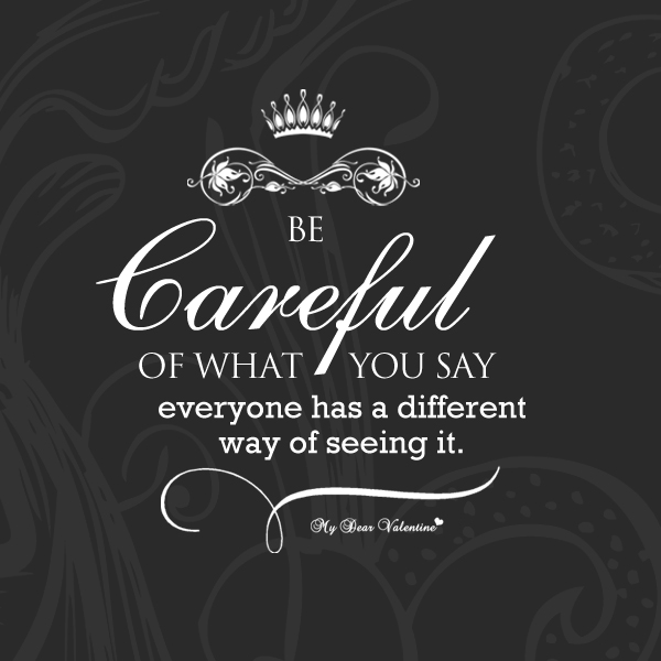 Be careful of what you say - Quotes with Pictures