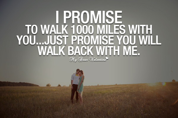 I Promise To Walk 1000 Miles With You Sayings With Images