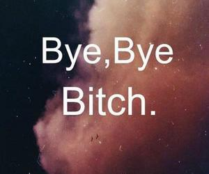 bitch, bye, and quote image