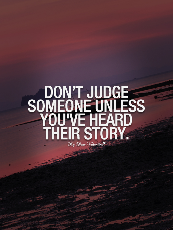don t judge someone unless you ve heard their story picture quotes