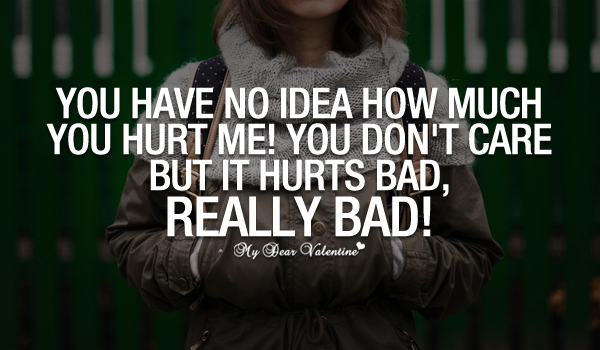 You Have No Idea How Much You Hurt Me Quotes With Pictures