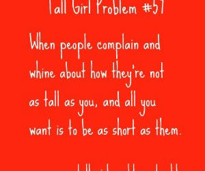 annoying, true, and tall girl problems image