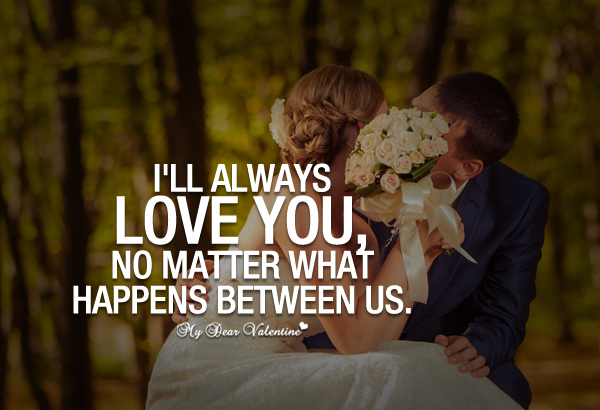 I\'ll always love you no matter what happens - Sayings with ...