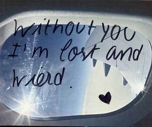 lost, without you, and love image