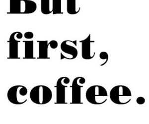coffee, first, and truth image