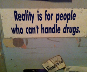 drugs, reality, and quotes image