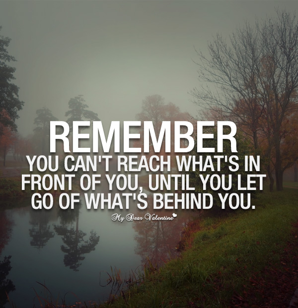 Remember You Cant Reach Whats In Front Of You Quotes With Pictures