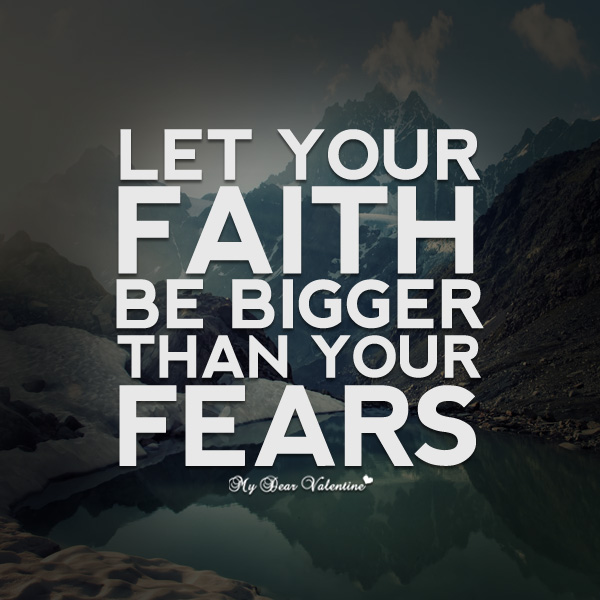 Let Your Faith Be Bigger Than Your Fears Sayings With Images