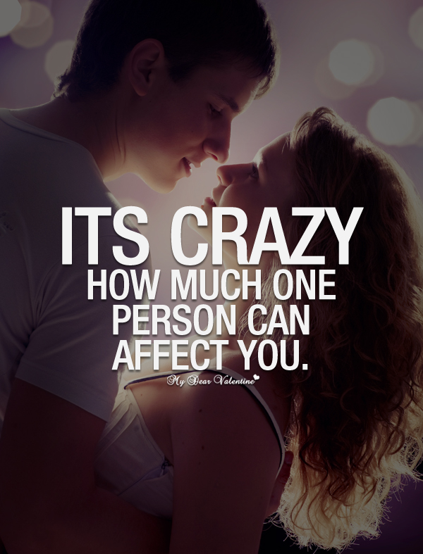 Its crazy how much one person can affect you - Picture Quotes