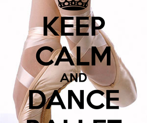 ballet, dance, and keep calm image