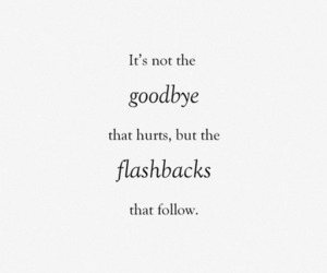 goodbye, quotes, and flashback image