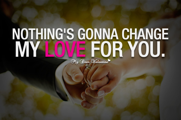 Love Quotes For My Love Stunning Nothing's Gonna Change My Love For You  Picture Quotes