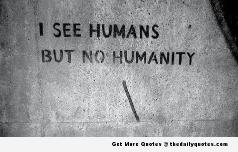 No Humanity The Daily Quotes On We Heart It Inspiration Quotes About Humanity