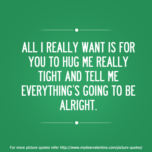 All I Really Want Is For You To Hug Me Picture Quotes