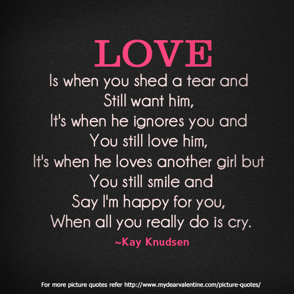 Love Is When You Shed A Tear And Still Want Him Sayings With Images