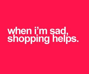 shopping, sad, and quotes image