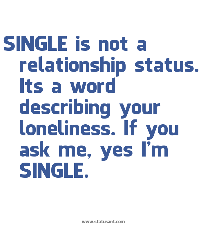 Single Is Not A Relationship Status Its A Word Describing Your