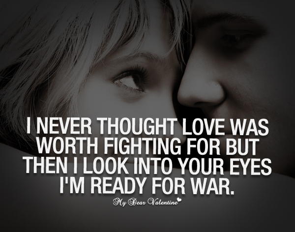 I Never Thought Love Was Worth Fighting For Sayings With Images