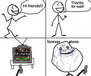 funny, friends, and forever alone image