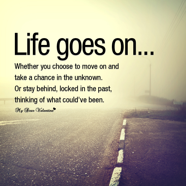 Life Goes On Whether You Choose To Move On Sayings With Images