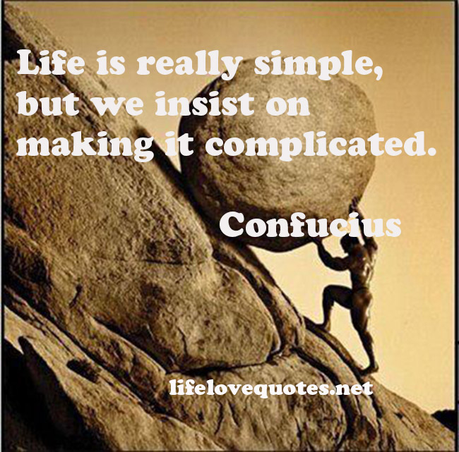 How To Avoid Complicated Life Simplicity Quotes About Life