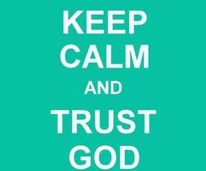 keep calm, god, and trust image
