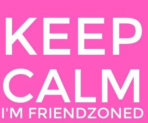 keep calm, friendzone, and pink image