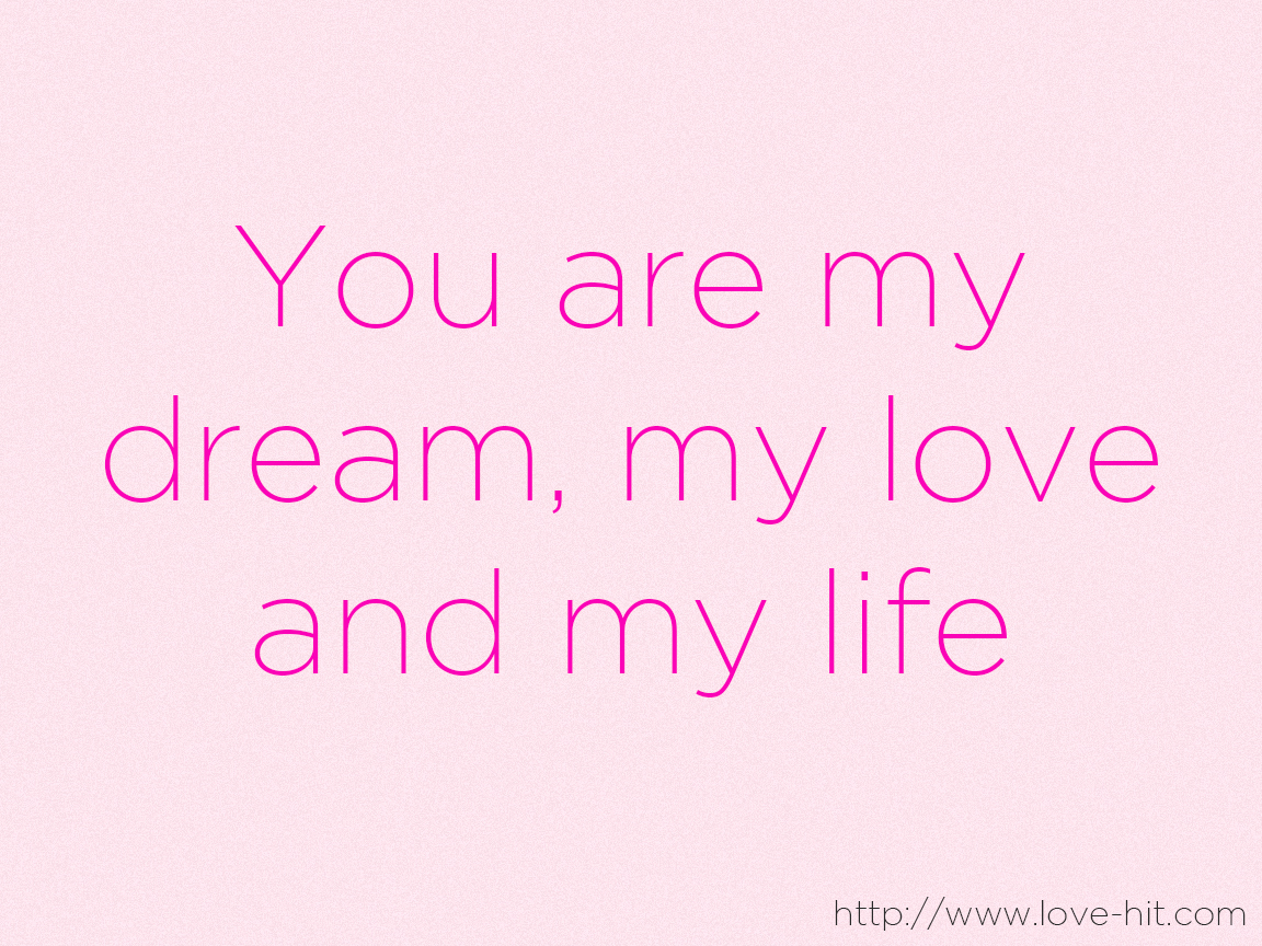 The Love Of My Life Quotes You Are My Dream My Love And My Life On We Heart It