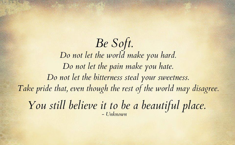 Soft Quotes New Be Soft.do Not Let The World Make You Hardon We Heart It