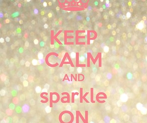 sparkle, glitter, and keep calm image