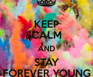 keep calm, young, and forever image