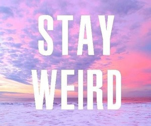 weird, stay, and quotes image