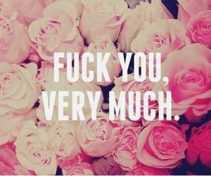 flowers, quote, and fuck image
