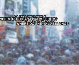 alone, eleanor rigby, and lonely people image