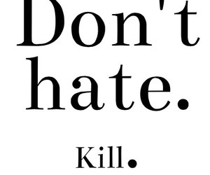 hate, kill, and girl image