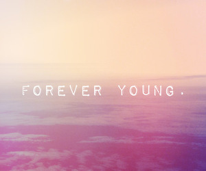 Forever Young, quote, and summer image
