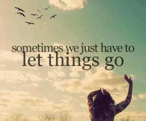 quotes, life, and let go image