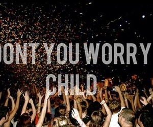 don't you worry child and quote image