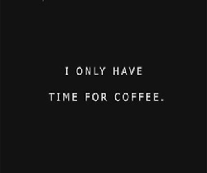 coffee, quote, and time image
