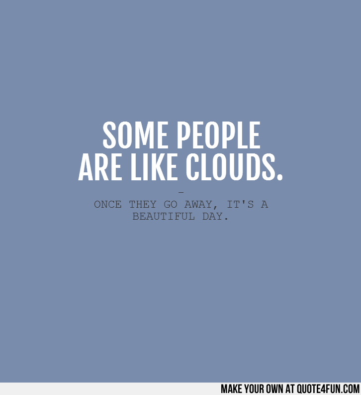 Make Your Own Quote Glamorous Some People Are Like Clouds On We Heart It