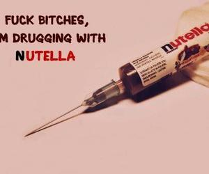 bitches, drug, and nutella image