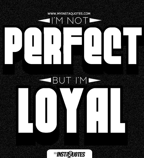 Im Not Perfect But Im Loyal Quotes Sayings And Images