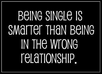 Being single is better than being in the wrong relationship ...