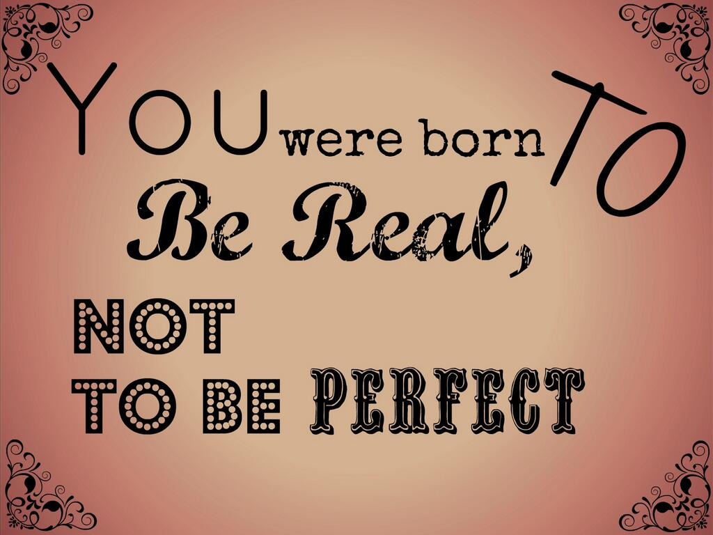 Image result for we were born to be real not perfect quote