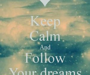Dream, keep calm, and follow image