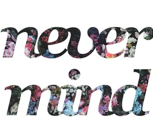 flowers, never mind, and quote image