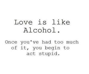 love, alcohol, and stupid image