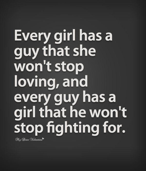 Every girl has a guy that she won't stop loving   Sayings with Images