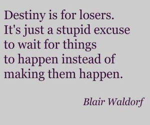 quote, destiny, and blair waldorf image