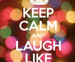 keep calm, quote, and laugh image